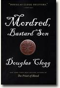 *Mordred, Bastard Son (The Mordred Trilogy, Book 1)* by Douglas Clegg