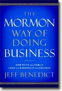 *The Mormon Way of Doing Business: Leadership and Success Through Faith and Family* by Jeff Benedict