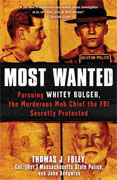 *Most Wanted: Pursuing Whitey Bulger, the Murderous Mob Chief the FBI Secretly Protected* by Thomas J. Foley and John Sedgwick