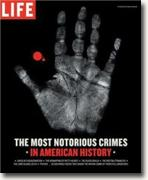 Buy *Life: The Most Notorious Crimes in American History: Fifty Fascinating Cases from the Files - in Pictures* by Editors of Life online