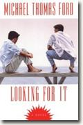 Michael Thomas Ford's *Looking for It*