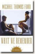 Buy *What We Remember* by Michael Thomas Ford online