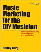 *Music Marketing for the DIY Musician: Creating and Executing a Plan of Attack on a Low Budget (Music Pro Guides)* by Bobby Borg