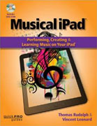 *Musical iPad: Creating, Performing, & Learning Music on Your iPad (Quick Pro Guides)* by Thomas Rudolph and Vincent Leonard