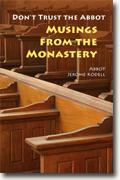 Buy *Don't Trust the Abbot: Musings from the Monastery* by Abbot Jerome Kodell online