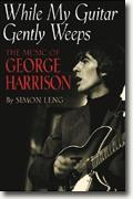 Buy *While My Guitar Gently Weeps: The Music of George Harrison* by Simon Leng online