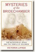 *Mysteries of the Bridechamber: The Initiation of Jesus and the Temple of Solomon* by Victoria LePage