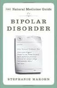*The Natural Medicine Guide to Bipolar Disorder: New Revised Edition* by Stephanie Marohn