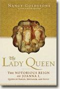 *The Lady Queen: The Notorious Reign of Joanna I, Queen of Naples, Jerusalem, and Sicily* by Nancy Goldstone