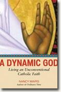*A Dynamic God: Living an Unconventional Catholic Faith* by Nancy Mairs