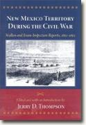 Buy *New Mexico Territory during the Civil War: Wallen and Evans Inspection Reports, 1862-1863* by Jerry D. Thompson online