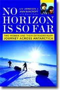 Buy *No Horizon Is So Far: Two Women and Their Extraordinary Journey Across Antarctica* online