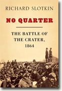 *No Quarter: The Battle of the Crater, 1864* by Richard Slotkin