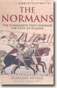 *A Brief History of the Normans: The Conquests That Changed the Face of Europe* by Francois Neveux