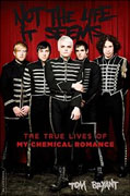 *Not the Life It Seems: The True Lives of My Chemical Romance* by Tom Bryant