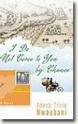 Buy *I Do Not Come to You by Chance* by Adaobi Tricia Nwaubani online