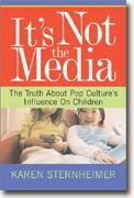 Buy *It's Not the Media: The Truth About Pop Culture's Influence on Children* online