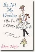 Buy *It's Not My Wedding (But I'm in Charge)* by Sharon Naylor online