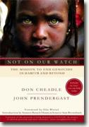 *Not on Our Watch: The Mission to End Genocide in Darfur and Beyond* by Don Cheadle and John Prendergast