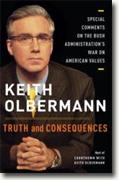 Buy *Truth and Consequences: Special Comments on the Bush Administration's War on American Values* by Keith Olbermann online