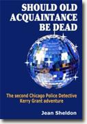 *Should Old Acquaintance Be Dead: Chicago Police Detective Kerry Grant #2* by Jean Sheldon