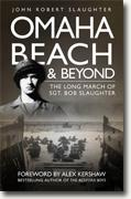 *Omaha Beach and Beyond: The Long March of Sergeant Bob Slaughter* by John Robert Slaughter