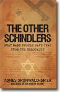 *The Other Schindlers: Why Some People Chose to Save Jews in the Holocaust* by Agnes Grunwald-Spier
