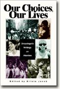Buy *Our Choices, Our Lives: Unapologetic Writings on Abortion* online
