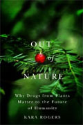 Buy *Out of Nature: Why Drugs from Plants Matter to the Future of Humanity* by Kara Rogers online