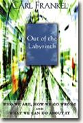 Buy *Out of the Labyrinth: Who We Are, How We Go Wrong and What We Can Do About It* online