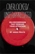 *Overlooked/Underappreciated: 354 Recordings That Demand Your Attention* by Greg Prato
