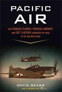 Buy *Pacific Air: How Fearless Flyboys, Peerless Aircraft, and Fast Flattops Conquered the Skies in the War with Japan* by David Sears online