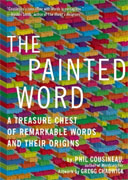 *The Painted Word: A Treasure Chest of Remarkable Words and Their Originsd* by Phil Cousineau, artwork by Gregg Chadwick