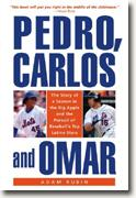 *Pedro, Carlos, and Omar: The Story of a Season in the Big Apple and the Pursuit of Baseball's Top Latino Stars* by Adam Rubin