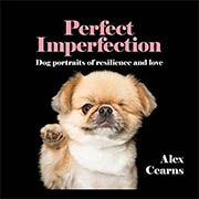 Buy *Perfect Imperfection: Dog Portraits Of Resilience And Love* by Alex Cearns online