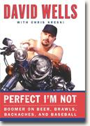 Perfect I'm Not: Boomer on Beer, Brawls, Backaches and Baseball