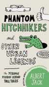 *Phantom Hitchhikers and Other Urban Legends: The Strange Stories Behind Tall Tales* by Albert Jack