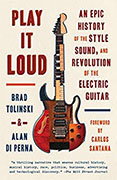 Buy *Play It Loud: An Epic History of the Style, Sound, and Revolution of the Electric Guitar* by Brad Tolinski and Alan di Perna online
