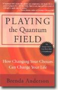 Buy *Playing the Quantum Field: How Changing Your Choices Can Change Your Life* by Brenda Anderson online