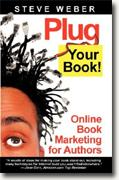 *Plug Your Book! Online Book Marketing for Authors, Book Publicity through Social Networking* by Steve Weber