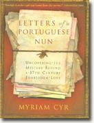 *Letters of a Portuguese Nun: Uncovering the Mystery Behind a 17th-Century Forbidden Love* by Myriam Cyr