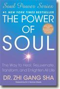 *The Power of Soul: The Way to Heal, Rejuvenate, Transform, and Enlighten All Life (Soul Power Series)* by Zhi Gang Sha
