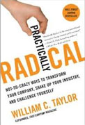 Buy *Practically Radical: Not-So-Crazy Ways to Transform Your Company, Shake Up Your Industry, and Challenge Yourself* by William C. Taylor online