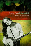*Pretty Good for a Girl: Women in Bluegrass (Music in American Life)* by Murphy Hicks Henry