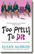 Buy *Too Pretty to Die (Debutante Dropout Mysteries, Book 5)* by Susan McBride online