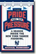 Buy *The Pride and the Pressure: A Season Inside the New York Yankee Fishbowl* by Michael Morrissey online