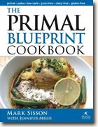 *The Primal Blueprint Cookbook: Primal, Low Carb, Paleo, Grain-Free, Dairy-Free and Gluten-Free* by Mark Sisson with Jennifer Meier