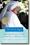 Buy *The Prison Angel: Mother Antonia's Journey from Beverly Hills to a Life of Service in a Mexican Jail* by Mary Jordan & Kevin Sullivan online