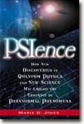 Buy *PSIence: How New Discoveries in Quantum Physics and New Science May Explain the Existence of Paranormal Phenomena* by Marie D. Jones online