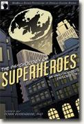 Buy *The Psychology of Superheroes: An Unauthorized Exploration (Psychology of Popular Culture)* by Robin Rosenberg online